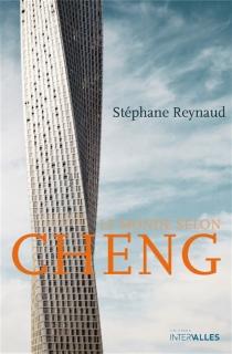 Le monde selon Cheng : un conte contemporain - StéphaneReynaud