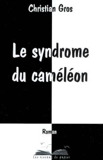 Le syndrome du caméléon - ChristianGros