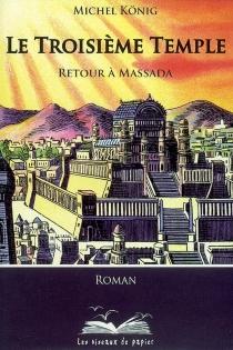 Le troisième temple : retour à Massada - MichelKoenig