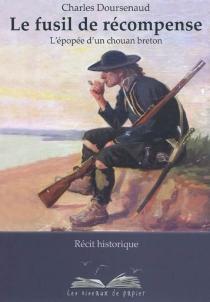 Le fusil de récompense : l'épopée d'un chouan breton - CharlesDoursenaud