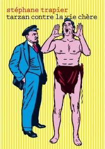 Tarzan contre la vie chère| Précédé de Almanach 2007 des trucs sympas - StéphaneTrapier