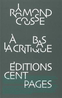 A bas la critique : lettres et pamphlets - RaymondCousse