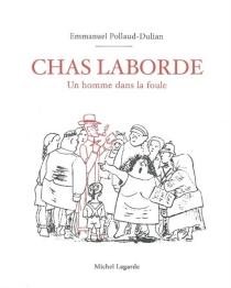 Chas Laborde : un homme dans la foule - EmmanuelPollaud-Dulian