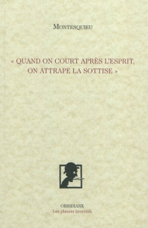 Quand on court après l'esprit, on attrape la sottise - Charles-Louis de Secondat Montesquieu