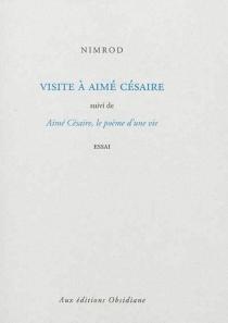 Visite à Aimé Césaire| Suivi de Aimé Césaire, le poème d'une vie : essai - NimrodBena Djangrang