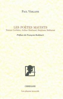 Les poètes maudits : Tristan Corbière, Arthur Rimbaud, Stéphane Mallarmé - PaulVerlaine