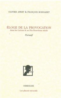 Eloge de la provocation dans les lettres et au dix-neuvième siècle : portatif - OlivierApert