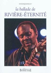 La ballade de Rivière-Eternité - DominiqueBugat