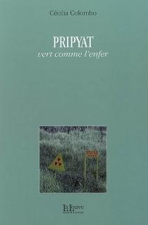 Pripyat : vert comme l'enfer - CéciliaColombo