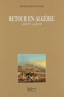Retour en Algérie : amère saison - AbdelmadjidKaouah