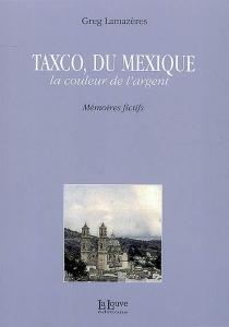 Taxco, du Mexique : la couleur de l'argent - GregLamazères