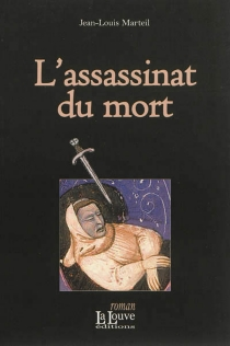 L'assassinat du mort - Jean-Louis Marteil