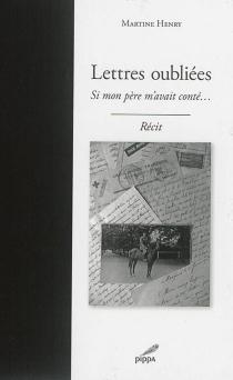 Lettres oubliées : si mon père m'avait conté... : récit - MartineHenry