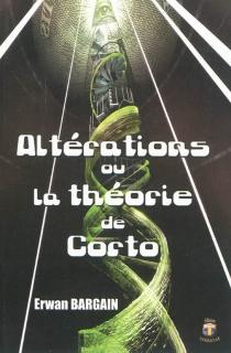 Altérations ou La théorie de Corto : roman science fiction - ErwanBargain
