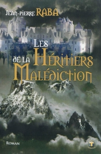 Les héritiers de la Malédiction : roman fiction - Jean-Pierre Raba