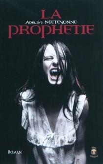 La prophétie : roman fantastique - AdelineNeetesonne