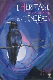 L'héritage des ténèbres : roman fantastique - FrédéricCzilinder