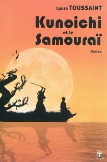 Kunoichi et le samouraï : roman fiction - LaureToussaint