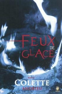 Feux de glace : thriller psychlogique - ColetteAndrieu
