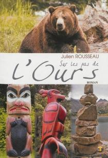 Sur les pas de l'ours : roman fiction - JulienRousseau