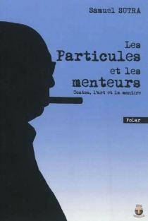 Les particules et les menteurs : Tonton, l'art et la manière : polar humoristique - SamuelSutra