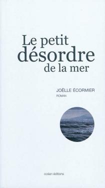 Le petit désordre de la mer - JoëlleÉcormier