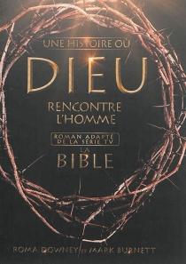 Une histoire où Dieu rencontre l'homme : la Bible - MarkBurnett