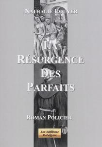 La résurgence des Parfaits : roman policier - NathalieRouyer