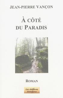 A côté du paradis - Jean-PierreVançon