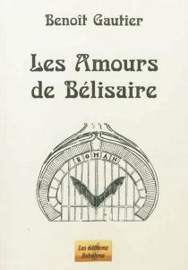Les amours de Bélisaire - BenoîtGautier