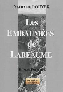 Les embaumées de Labeaume : roman policier - NathalieRouyer