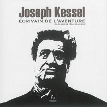Joseph Kessel : écrivain de l'aventure - AlexandreBoussageon