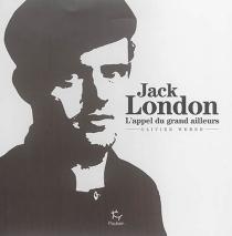 Jack London : l'appel du grand ailleurs - OlivierWeber