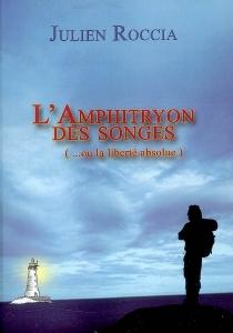 L'Amphitryon des songes ou La liberté absolue : conte philosophique - JulienRoccia