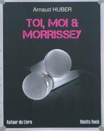 Toi, moi et Morrissey - ArnaudHuber