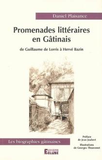 Promenades littéraires en Gâtinais : de Guillaume de Lorris à Hervé Bazin - DanielPlaisance