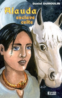 Alauda, l'esclave rebelle ou Le secret d'Aurinda - DanielDumoulin