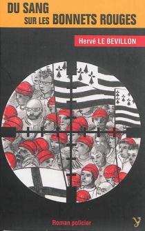 Du sang sur les bonnets rouges - HervéLe Bévillon