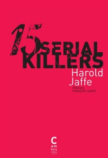 15 serial killers : docufictions - Harold Jaffe