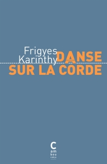 Danse sur la corde - FrigyesKarinthy
