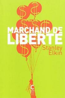 Marchand de liberté - StanleyElkin