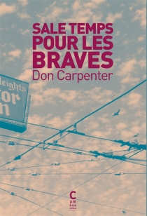 Sale temps pour les braves - Don Carpenter