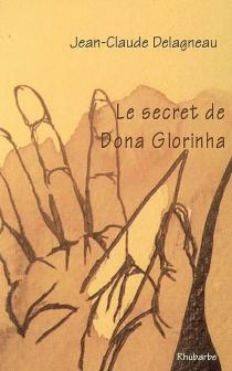 Le secret de Dona Glorinha - Jean-ClaudeDelagneau