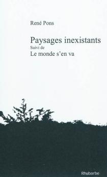 Paysages inexistants| Suivi de Le monde s'en va : autobiographie - RenéPons