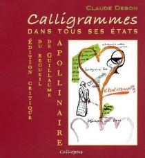 Calligrammes : dans tous ses états : édition critique du recueil de Guillaume Apollinaire - ClaudeDebon