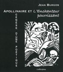 Apollinaire et L'enchanteur pourrissant : genèse d'une poétique - JeanBurgos