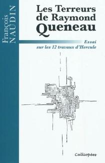 Les terreurs de Raymond Queneau : essai sur les 12 travaux d'Hercule - FrançoisNaudin