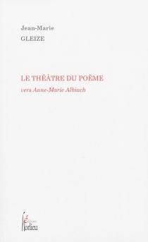 Le théâtre du poème : vers Anne-Marie Albiach - Jean-MarieGleize