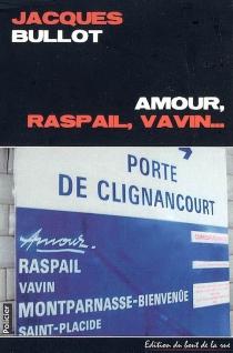 Amour, Raspail, Vavin... - JacquesBullot