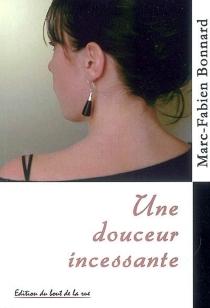 Une douceur incessante - Marc-FabienBonnard